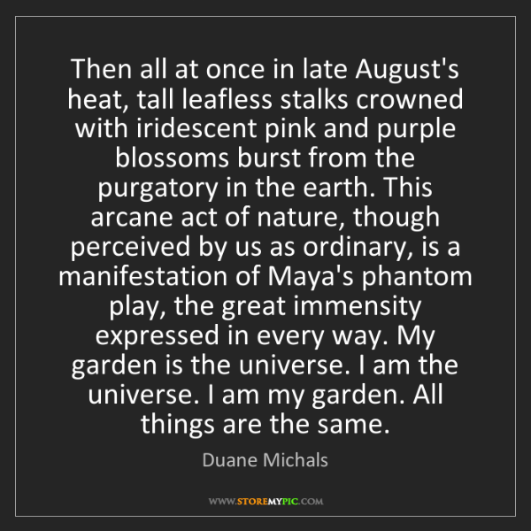 Duane Michals: Then all at once in late August's heat, tall leafless...