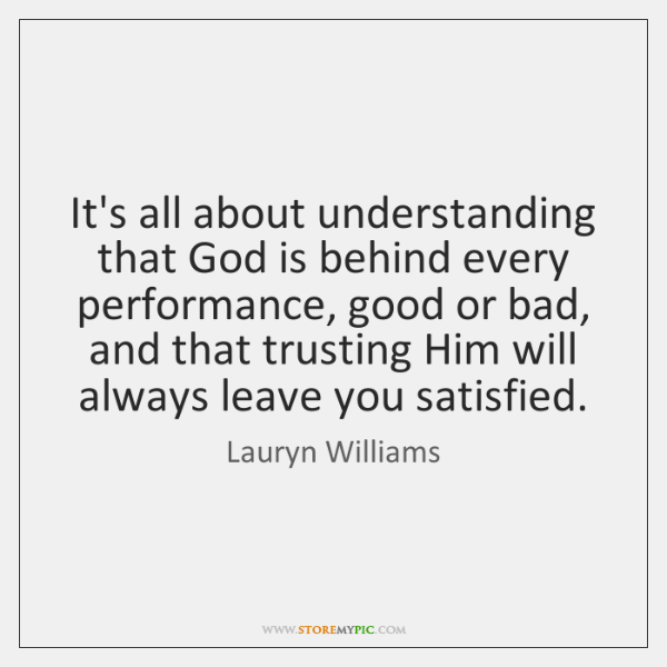 It's all about understanding that God is behind every performance, good or ...