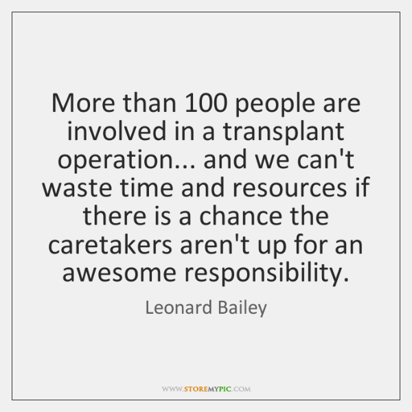 More than 100 people are involved in a transplant operation... and we can't ...