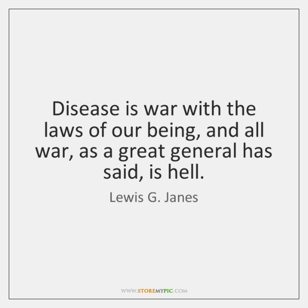 Disease is war with the laws of our being, and all war, ...