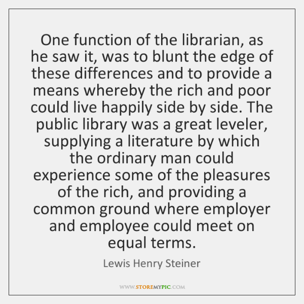 One function of the librarian, as he saw it, was to blunt ...