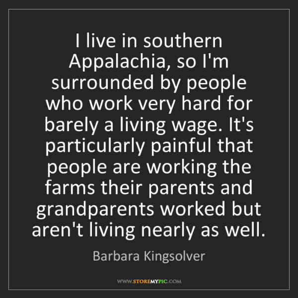Barbara Kingsolver: I live in southern Appalachia, so I'm surrounded by people...