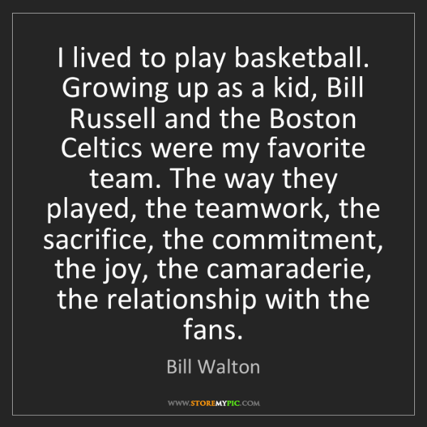Bill Walton: I lived to play basketball. Growing up as a kid, Bill...