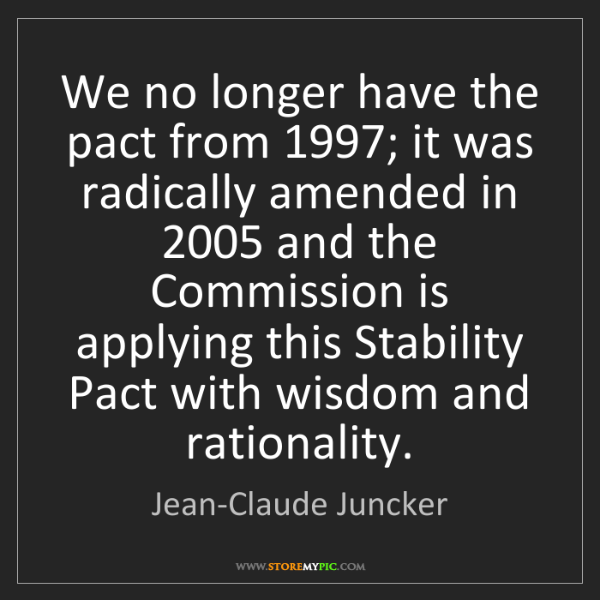 Jean-Claude Juncker: We no longer have the pact from 1997; it was radically...