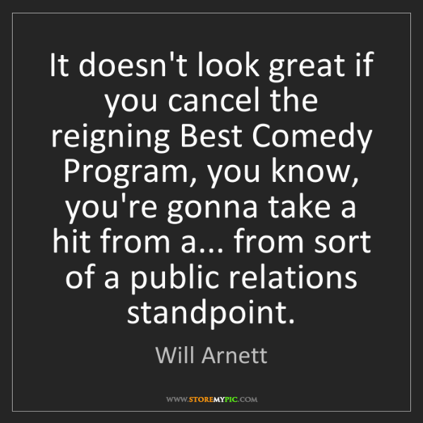 Will Arnett: It doesn't look great if you cancel the reigning Best...