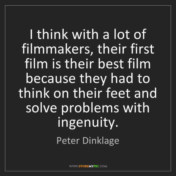 Peter Dinklage: I think with a lot of filmmakers, their first film is...