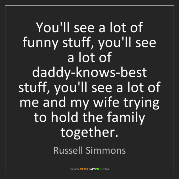 Russell Simmons: You'll see a lot of funny stuff, you'll see a lot of...