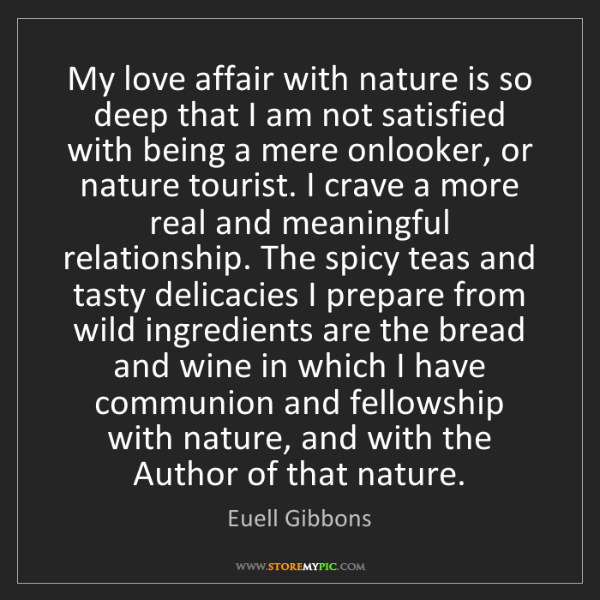 Euell Gibbons: My love affair with nature is so deep that I am not satisfied...