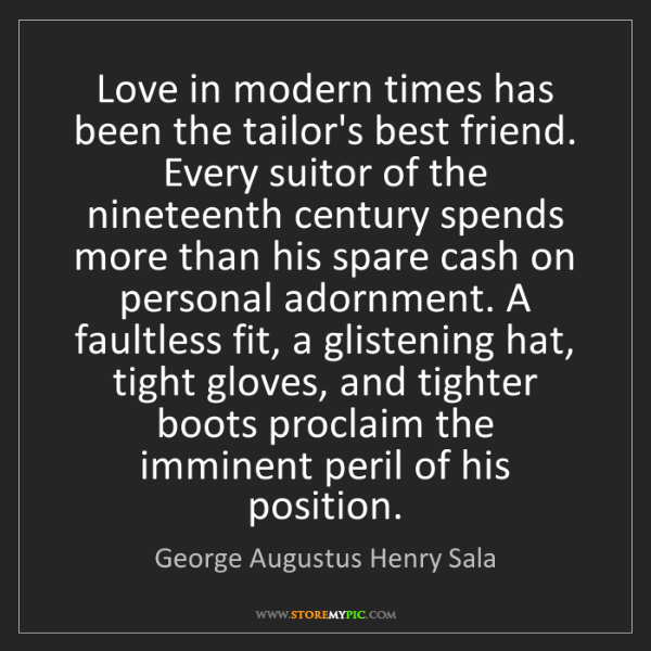 George Augustus Henry Sala: Love in modern times has been the tailor's best friend....