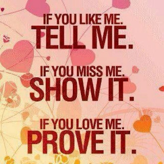 If You Like Me Tell Me If You Miss Me Show It If You Love Me Prove