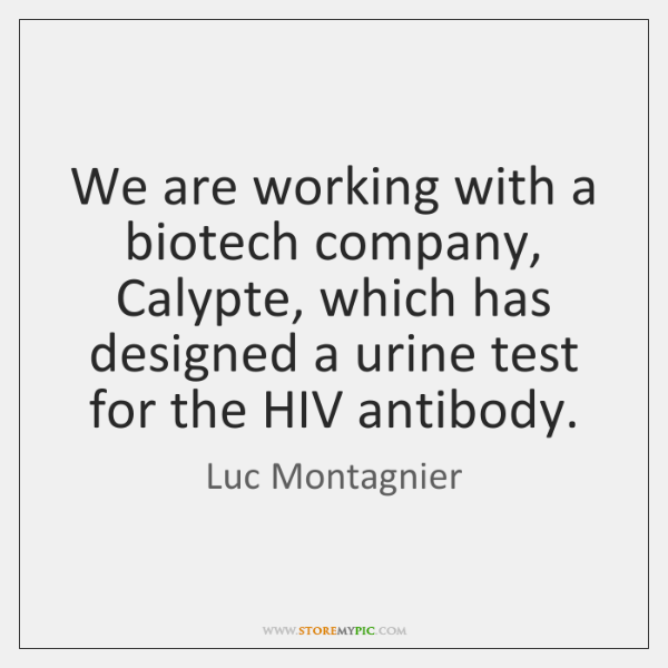 We are working with a biotech company, Calypte, which has designed a ...