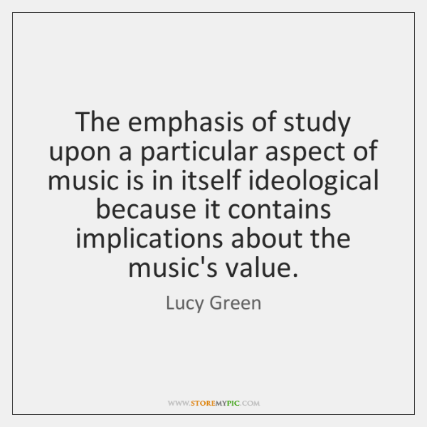 The emphasis of study upon a particular aspect of music is in ...