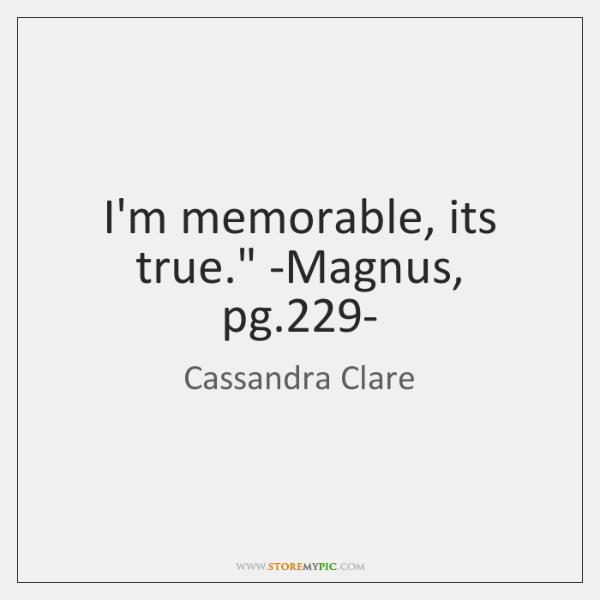 'I'm memorable, its true.