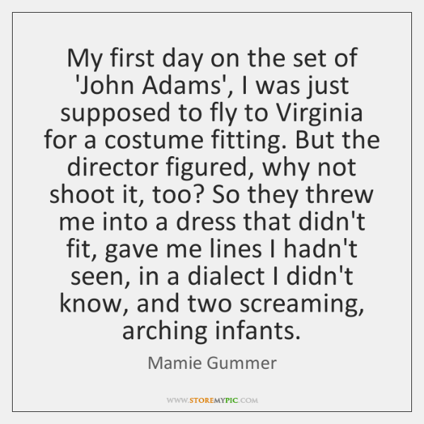 My first day on the set of 'John Adams', I was just ...