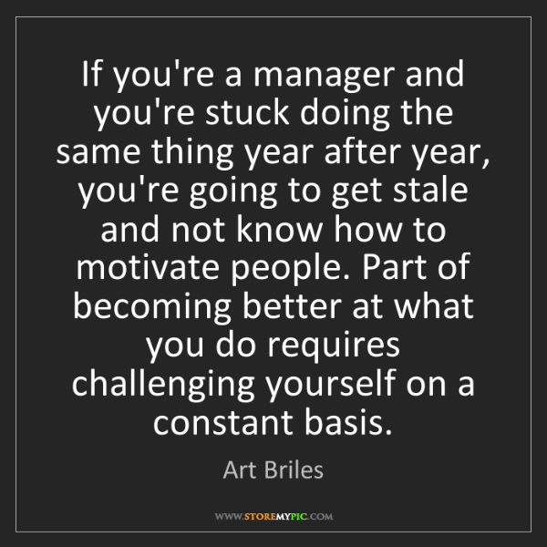 Art Briles: If you're a manager and you're stuck doing the same thing...