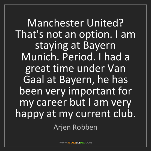 Arjen Robben: Manchester United? That's not an option. I am staying...