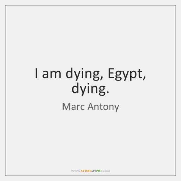I am dying, Egypt, dying.