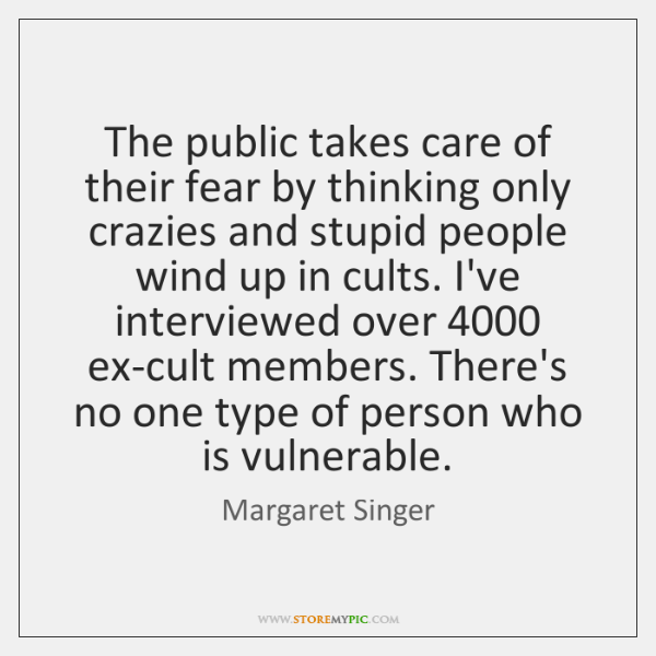 The public takes care of their fear by thinking only crazies and ...