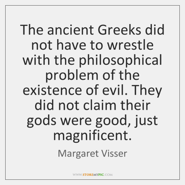 The ancient Greeks did not have to wrestle with the philosophical problem ...