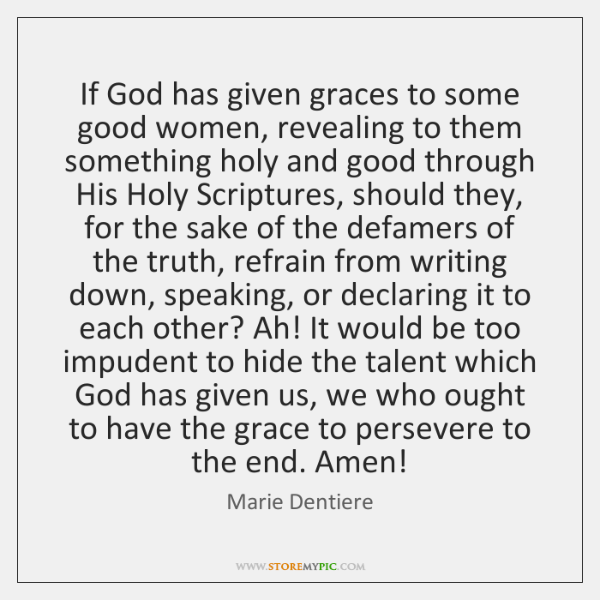 If God has given graces to some good women, revealing to them ...