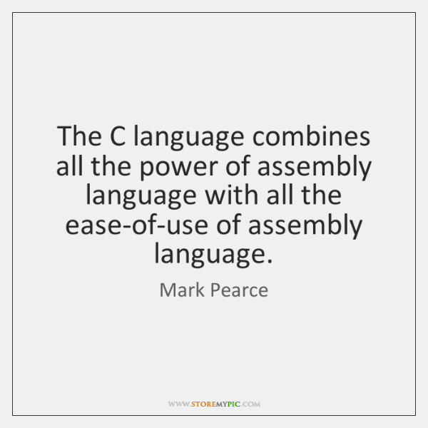The C language combines all the power of assembly language with all ...
