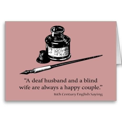 A deaf husband and a blind wife are always a happy couple