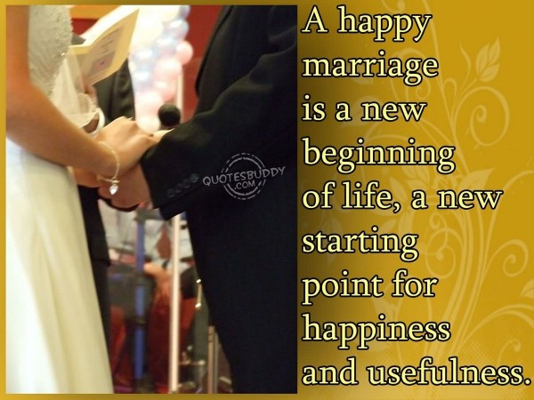 A happy marriage is a new beginning of life a new starting point for happiness and us