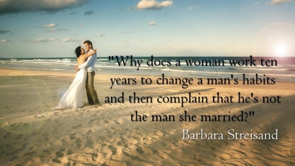 Why does a woman work ten years to change a mans habits the man she married barbara s