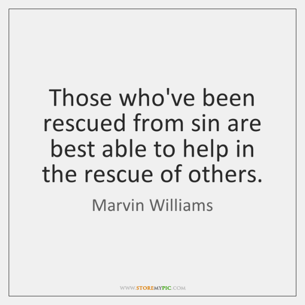 Those who've been rescued from sin are best able to help in ...