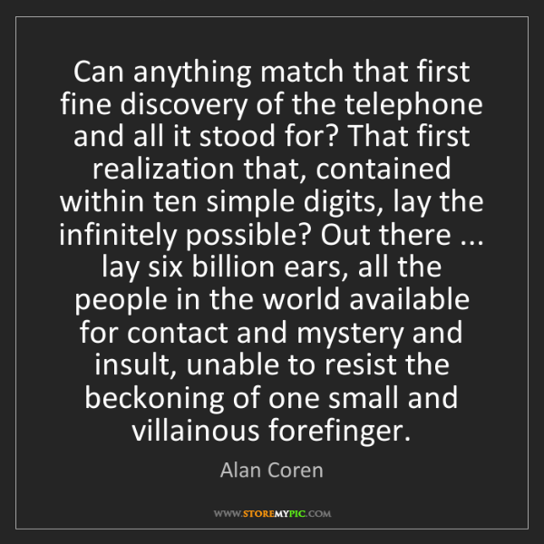 Alan Coren: Can anything match that first fine discovery of the telephone...
