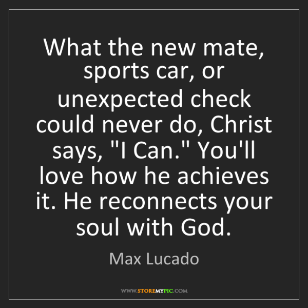 Max Lucado: What the new mate, sports car, or unexpected check could...