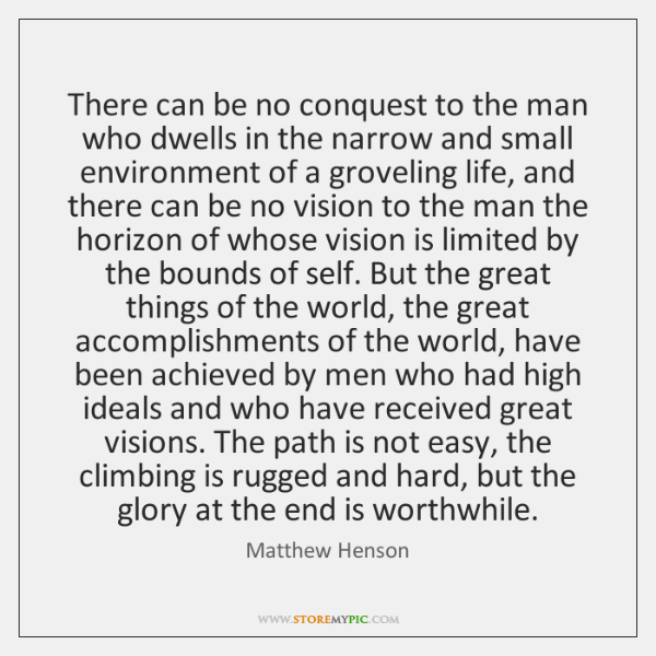 There can be no conquest to the man who dwells in the ...