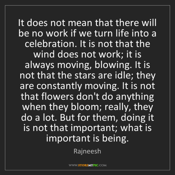Rajneesh: It does not mean that there will be no work if we turn...