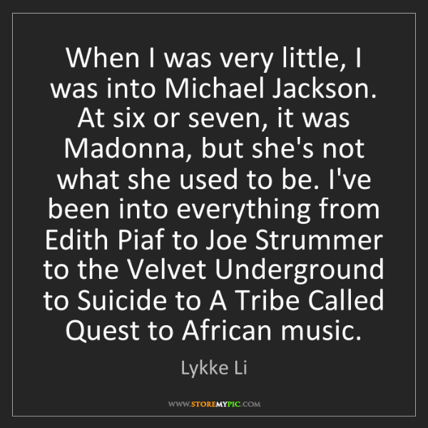 Lykke Li: When I was very little, I was into Michael Jackson. At...