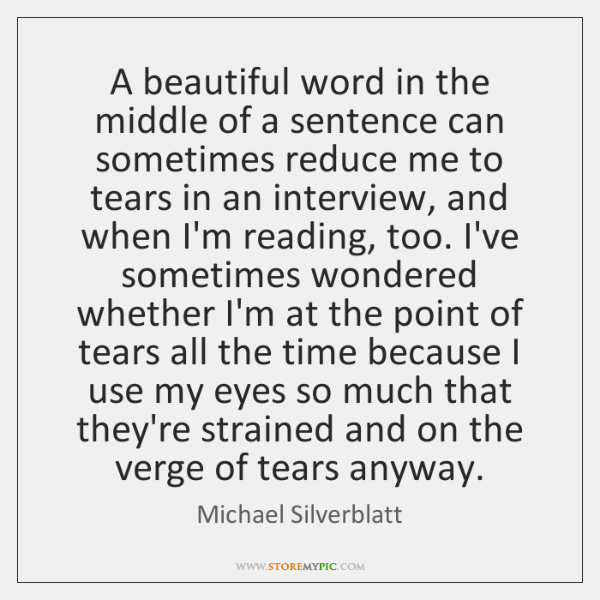 A beautiful word in the middle of a sentence can sometimes reduce ...