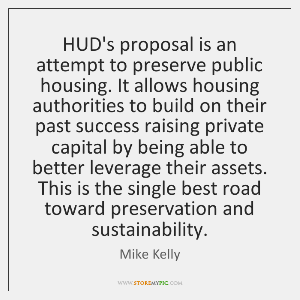 HUD's proposal is an attempt to preserve public housing. It allows housing ...