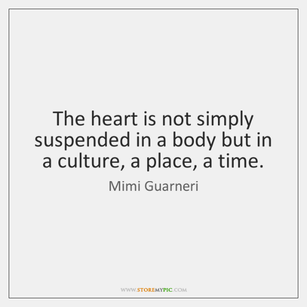 The heart is not simply suspended in a body but in a ...