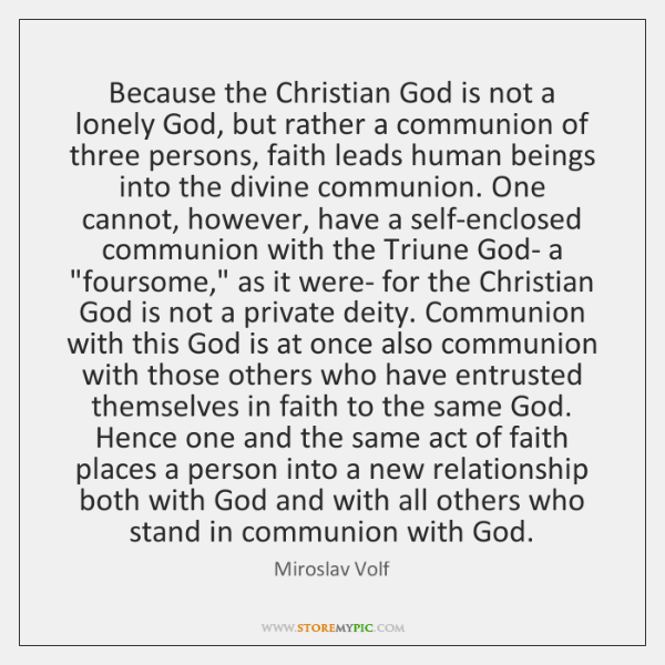Because the Christian God is not a lonely God, but rather a ...