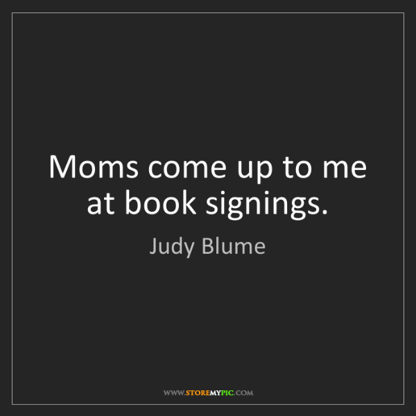 Judy Blume: Moms come up to me at book signings.