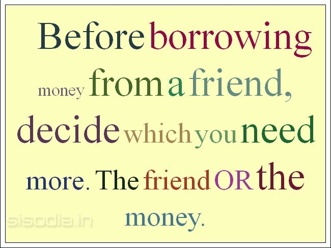 Befor Borrowing From A Friend Decide Which You Need More The Friend