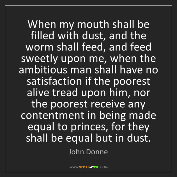 John Donne: When my mouth shall be filled with dust, and the worm...