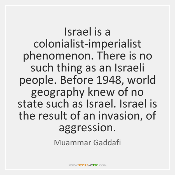 Israel is a colonialist-imperialist phenomenon. There is no such thing as an ...
