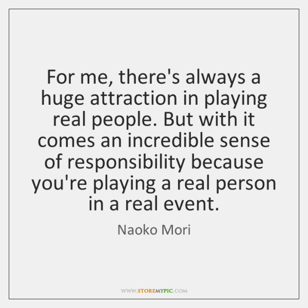 For me, there's always a huge attraction in playing real people. But ...