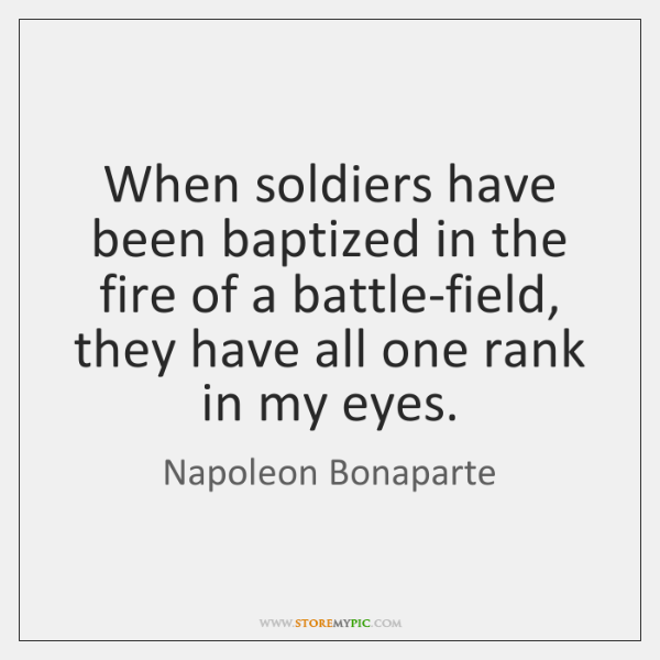 When soldiers have been baptized in the fire of a battle-field, they ...