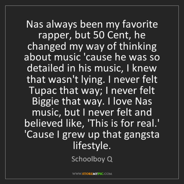 Schoolboy Q: Nas always been my favorite rapper, but 50 Cent, he changed...