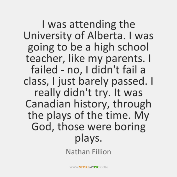 I was attending the University of Alberta. I was going to be ...