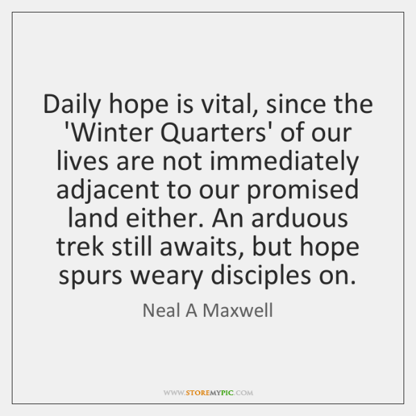Daily hope is vital, since the 'Winter Quarters' of our lives are ...
