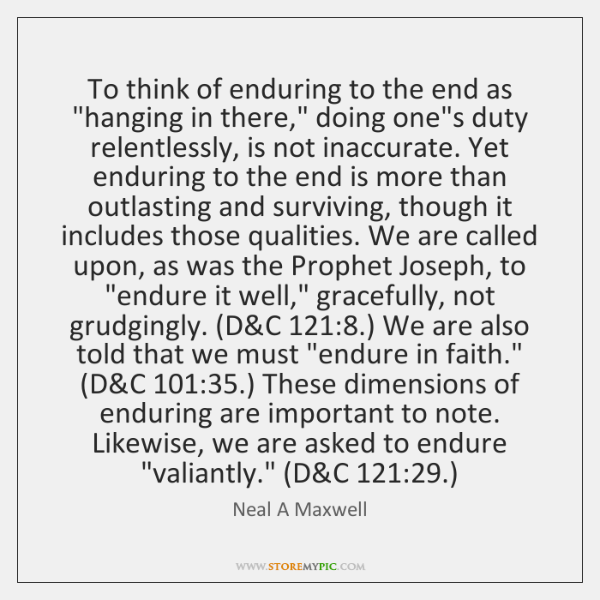 """To think of enduring to the end as """"hanging in there,"""" doing ..."""