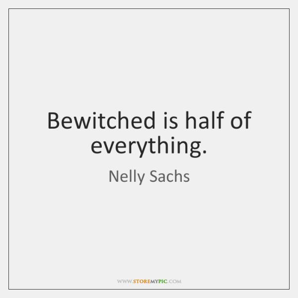 Bewitched is half of everything.