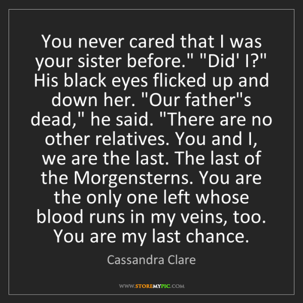 """Cassandra Clare: You never cared that I was your sister before."""" """"Did'..."""